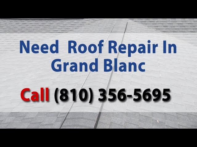 Roof Needs To Be Repaired Grand Blanc MI – Call (810) 356-5695 Now