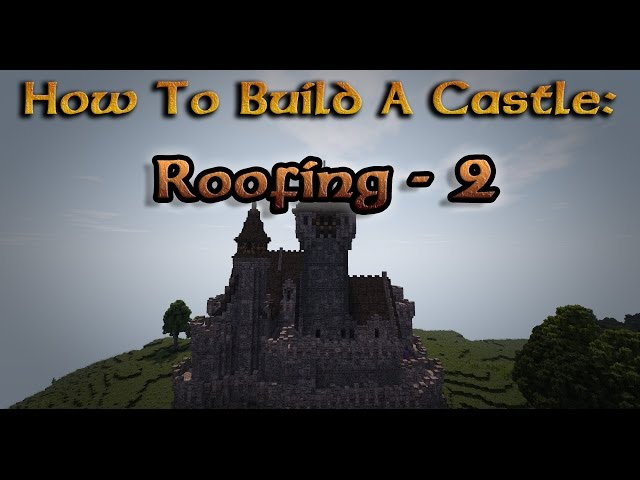 Minecraft: How To Build A Castle – Ep.14 – Roofing Two